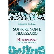 Soffrire non è necessario: Ho-oponopono messo in pratica (Italian Edition)
