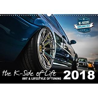 The K-Side of Life - ART AND LIFESTYLE OF TUNING 2018 (Wandkalender 2018 DIN A3 quer): Impressionen eines kleinen und feinen Tuningevents - edle ... 14 Seiten ) (CALVENDO Mobilitaet)