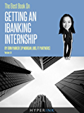 The Best Book On Getting An IBanking Internship (By An Investment Banking Intern At JP Morgan, UBS, & FT Partners) (English Edition)