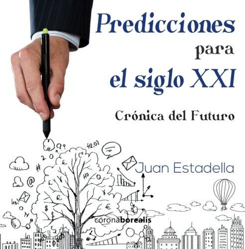 Predicciones para el siglo XXI: Crónica del Futuro por Juan Estadella