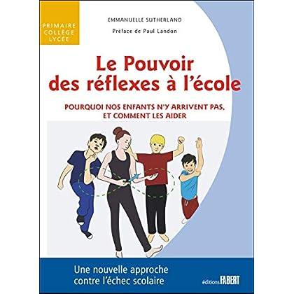 Le Pouvoir des réflexes à l'école - Pourquoi nos enfant n'y arrivent pas, et comment les aider
