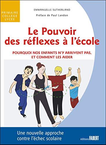 Le Pouvoir des réflexes à l'école - Pourquoi nos enfant n'y arrivent pas, et comment les aider par Emmanuelle Sutherland