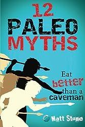 12 Paleo Myths: Eat Better Than A Caveman