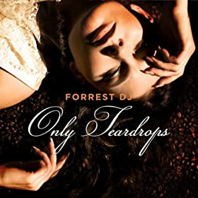Forrest DJ-Only Teardrops (The Dance Mixes)