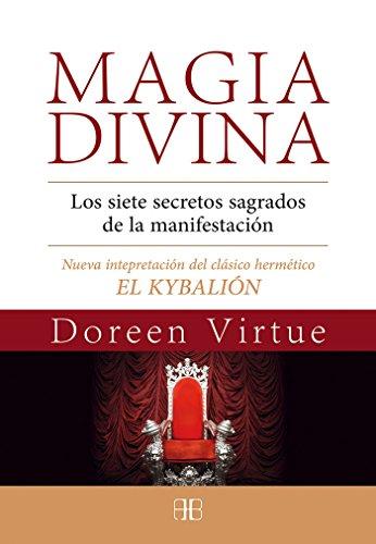 Magia Divina. Los Siete Secretos Sagrados De La Manifestación. Nueva Interpretación Del Clásico Hermético El Kybalión por Doreen Virtue