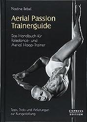 Aerial Passion Trainerguide: Das Handbuch für Poledance- und Aerial Hoop-Trainer