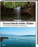 Deutschlands wilder Süden: Naturerlebnisland Baden-Württemberg - Andreas Braun, Claus-Peter Hutter