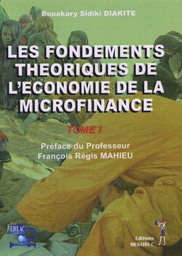 Les fondements théoriques de l'économie de la microfinance : Tome 1