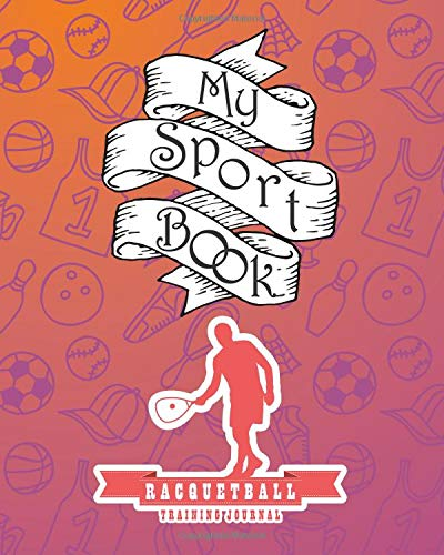 My sport book - racquetball training journal: 200 cream pages with 8