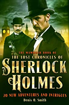 The Mammoth Book of The Lost Chronicles of Sherlock Holmes (Mammoth Books) by [Smith, Denis O.]
