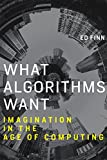 What Algorithms Want: Imagination in the Age of Computing (The MIT Press)