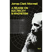 A Treatise on Electricity and Magnetism, Vol. 1 (Dover Books on Physics)