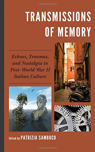 Transmissions of Memory: Echoes, Traumas, and Nostalgia in Post-World War II Italian Culture (The Fairleigh Dickinson University Press Series in Italian Studies)