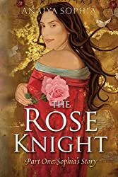 The Rose Knight by Anaiya Sophia (2014-03-02)