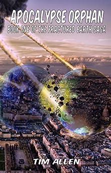 Apocalypse Orphan (The Fractured Earth Saga Book 1) (English Edition) van [Allen, Tim]