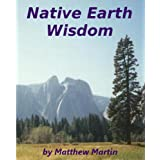 Native Earth Wisdom: Living in harmony with Mother Earth (English Edition)
