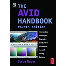 The Avid Handbook. Avid Symphony, Avid Media Composer, and Avid Xpress.: Intermediate Techniques, Strategies, and Survival Information for Avid Editing Systems