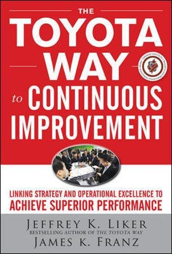 The Toyota Way to Continuous Improvement:  Linking Strategy and Operational Excellence to Achieve Superior Performance por Jeffrey Liker