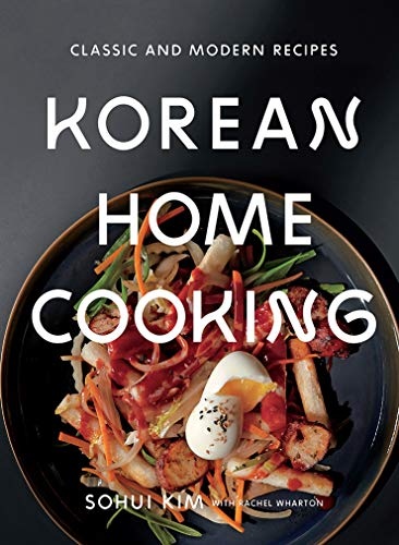 Korean Home Cooking: Classic and Modern Recipes (Classic & Modern Recipes) por Sohui Kim