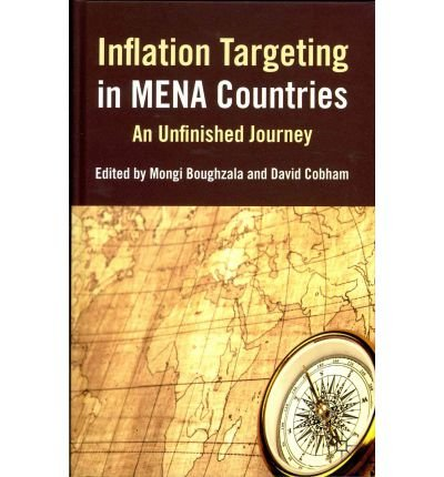 [(Inflation Targeting in MENA Countries: An Unfinished Journey )] [Author: Mongi Boughzala] [Sep-2011]