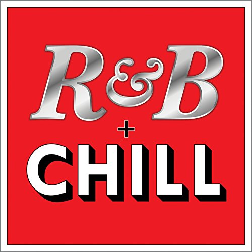 R&B + Chill [Explicit]
