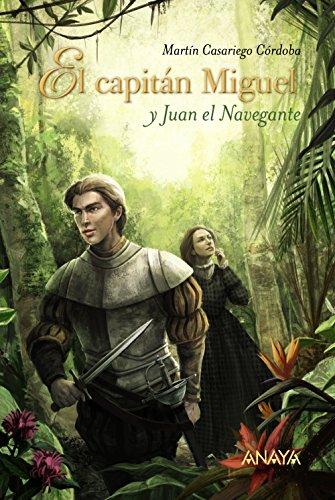 El capitán Miguel y Juan el Navegante (Literatura Juvenil (A Partir De 12 Años) - Narrativa Juvenil) por Martín Casariego Córdoba