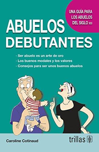 Abuelos debutantes/Beginners Grandparents: Una Guía Para Afrontar Una Nueva Vida/a Guide to Face a New Life