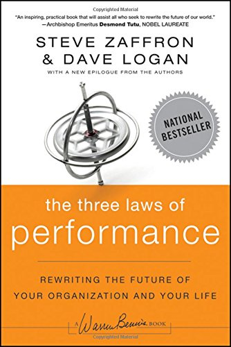 The Three Laws of Performance: Rewriting the Future of Your Organization and Your Life (J-B Warren Bennis Series)