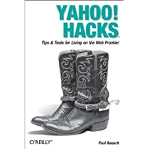 Yahoo! Hacks: Tips & Tools for Living on the Web Frontier by Paul Bausch (2005-10-27)