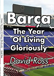 Barça - The Year Of Living Gloriously