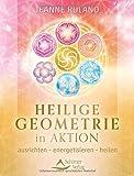 Heilige Geometrie in Aktion: ausrichten ? energetisieren ? heilen - Jeanne Ruland