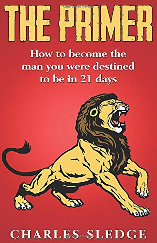 The Primer: How To Become The Man You Were Destined To Be In 21 Days