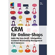 CRM für Online-Shops: Make Big Data Small - Erfolgreiches Customer Relationship Management im E-Commerce (mitp Business) (mitp Professional)