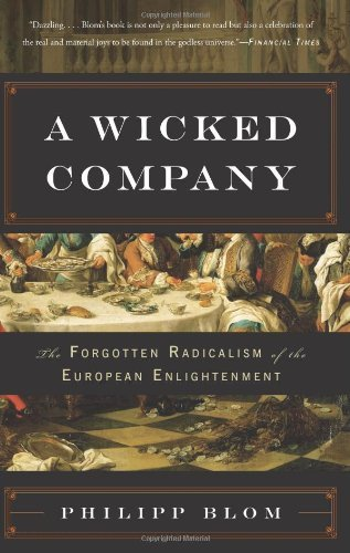 A Wicked Company: The Forgotten Radicalism of the European Enlightenment by Philipp Blom (2012-05-08)