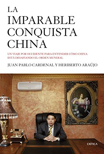 La imparable conquista china: Un viaje por Occidente para entender cómo China está desafiando el orden mundial (Memoria (critica))
