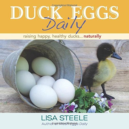 Duck Eggs Daily: Raising Happy, Healthy Ducks...Naturally by Lisa Steele (2015-10-15)