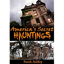 America's Secret Hauntings (Most Haunted Places Series Book 1)