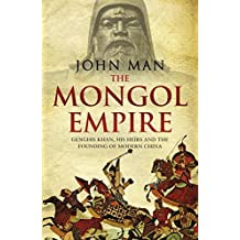The Mongol Empire: Genghis Khan, his heirs and the founding of modern China by John Man (2014-06-19)