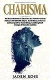 Charisma: Mit dem Geheimnis des Charismas das Selbstbewusstsein stärken & Attraktivität steigern. Ausstrahlung verbessern und dank positiver Ausstrahlung, Anziehungskraft erzeugen & Menschen anziehen - Jaden Rose