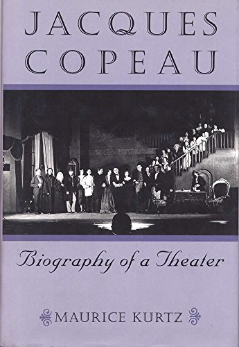 Jacques Copeau: Biography of a Theater by Maurice Kurtz (31-Oct-1999) Hardcover
