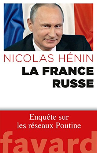 La France russe: Enquête sur les réseaux de Poutine