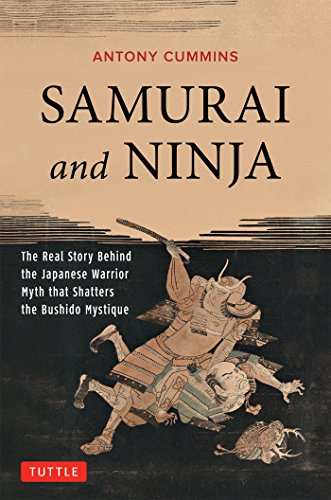 Samurai and Ninja: The Real Story Behind the Japanese ...