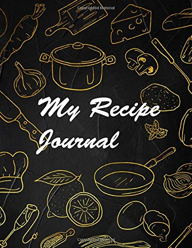 My Recipe Journal: Blank Recipe Book to Write In, Gold Kitchen Tool, The Perfect Gift for Foodies, Cooks, Chefs 100 Pages Custom Cookbook and Note, 8.5