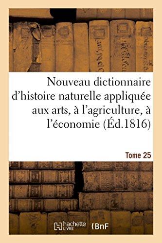 Nouveau dictionnaire d'histoire naturelle appliquée aux arts, à l'agriculture: à l'économie rurale et domestique, à la médecine par 0.0
