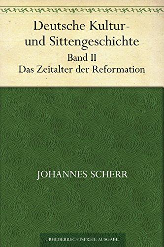 Deutsche Kultur- und Sittengeschichte. Band II. Das Zeitalter der Reformation