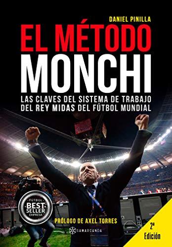 El Método Monchi: Las claves del sistema de trabajo del Rey Midas del fútbol mundial por Daniel Pinilla