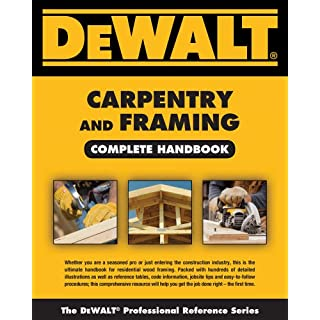 Dewalt Carpentry and Framing Complete Handbook (Dewalt Professional Reference)