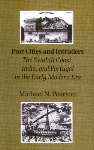 Port Cities and Intruders: The Swahili Coast, India, and Portugal in the Early Modern Era (The Johns Hopkins Symposia in Comparative History) by Michael N. Pearson (2002-11-18)