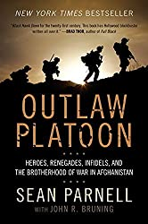 Outlaw Platoon: Heroes, Renegades, Infidels, and the Brotherhood of War in Afghanistan by Sean Parnell (2013-02-26)