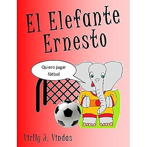 El Elefante Ernesto: Quiero jugar Fútbol (Colección Infantil Aprendiendo Valores) (Spanish Edition)